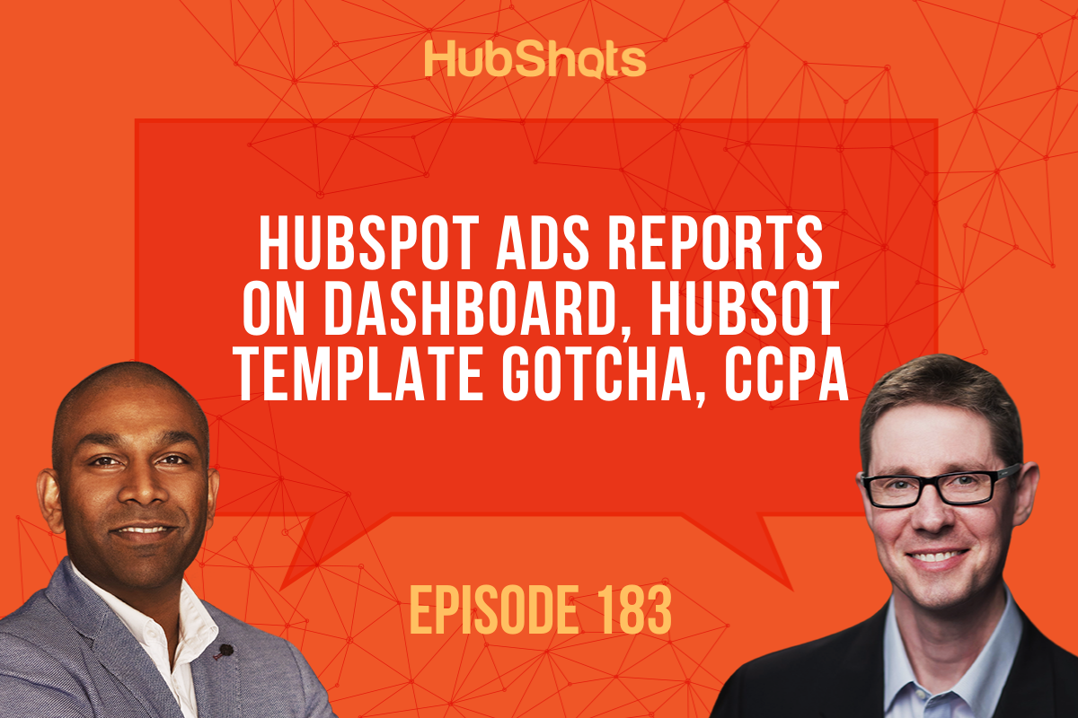 Episode 183 HubSpot ads reports on Dashboards, HubSpot template gotcha CCPA.jpg